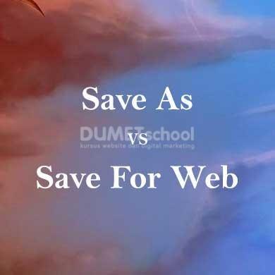 Perbedaan Save As dengan Save For Web di Adobe Photoshop