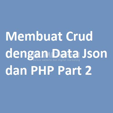 Membuat Crud dengan Data Json dan PHP Part 2