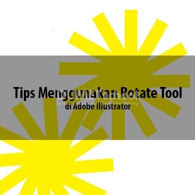 Tips Menggunakan Rotate Tool di Adobe Illustrator
