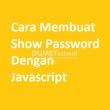 Cara Membuat Show Password Dengan Javascript