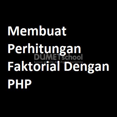 Membuat Perhitungan Faktorial Dengan PHP