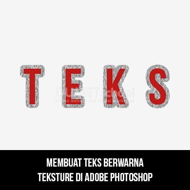 Membuat Teks berwarna Teksture di Adobe Photoshop
