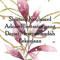 Shortcut Keyboard Adobe Illustrator yang Dapat Mempermudah Pekerjaan