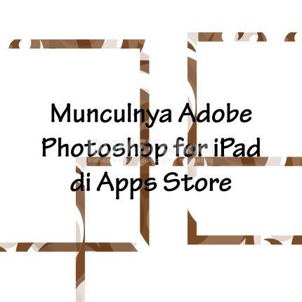 Munculnya Adobe Photoshop for iPad di Apps Store Part 3