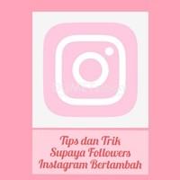 Tips dan Trik Supaya Followers Instagram Bertambah