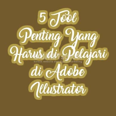 5 Tool Penting Yang Harus di Pelajari di Adobe Illustrator