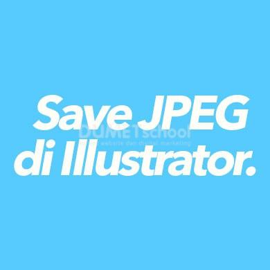 Cara Menyimpal File Bentuk JPEG di Illustator