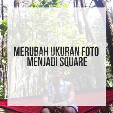 Merubah Ukuran Foto ke Ukuran Persegi atau square di Adobe Photoshop