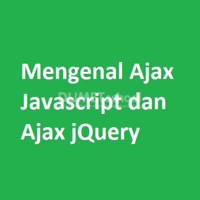 Mengenal Ajax Javascript dan Ajax jQuery