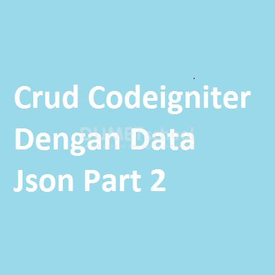 Crud Codeigniter Dengan Data Json Part 2