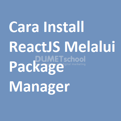 Cara Install ReactJS Melalui Package Manager