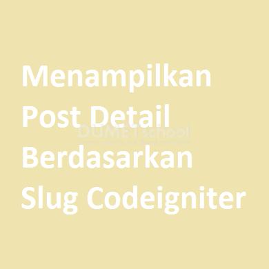 Menampilkan Post Detail Berdasarkan Slug Codeigniter