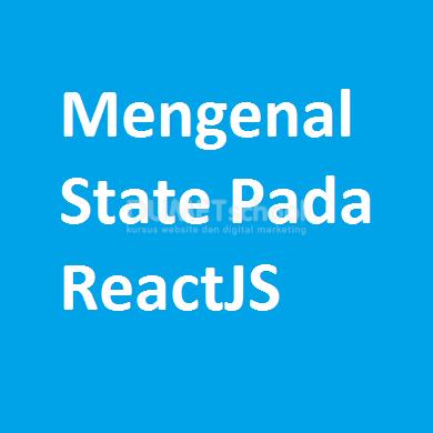 Mengenal State Pada ReactJS