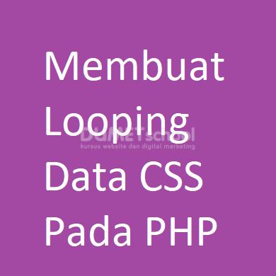 Membuat Looping Data CSS Pada PHP