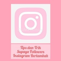 Tips dan Trik Supaya Followers Instagram Bertambah