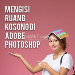 Mengisi Ruang Kosong di Adobe Photoshop